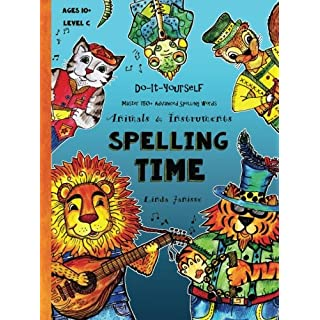 Spelling Time - Master 150+ Advanced Spelling Words - Animals & Instruments: Do-It-Yourself - Ages 10+ (Level C) (Fun-Schooling Books) (Volume 3)