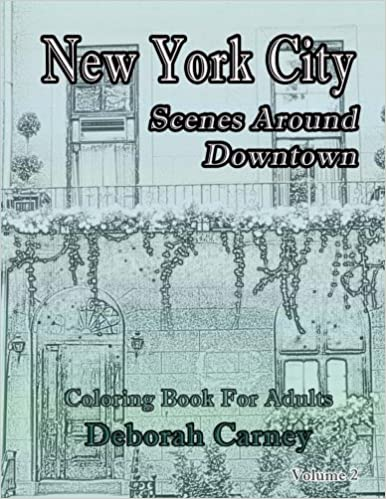 New York City Scenes Around Downtown Coloring Book For Grown Ups That Love Books Adults Volume 2 Deborah