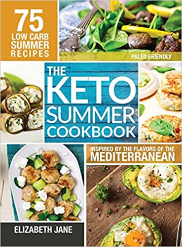 Keto Summer Cookbook 75 Low Carb Recipes Inspired By The Flavors Of