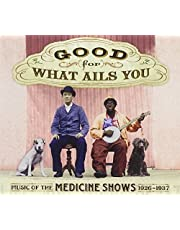 Good For What Ails You: Music of the Medicine Shows 1926-1937