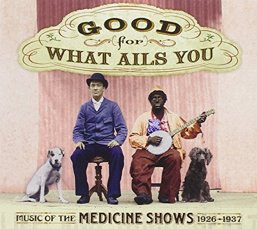 Good For What Ails You: Music of the Medicine Shows 1926-1937 (Digipak with 72-page -