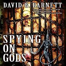 Spying on Gods Audiobook by David G. Barnett Narrated by Chiquito Joaquim Crasto