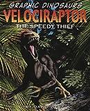 Velociraptor: The Speedy Thief (Graphic Dinosaurs (Paper))
