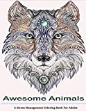Awesome Animals Adult Coloring Books: A Stress Management Coloring Book For Adults