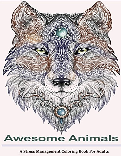 Awesome Animals Adult Coloring Books: A Stress Management Coloring Book For Adults by CreateSpace Independent Publishing Platform