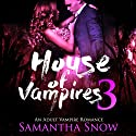 House of Vampires 3 Audiobook by Samantha Snow Narrated by Charlie Boswell