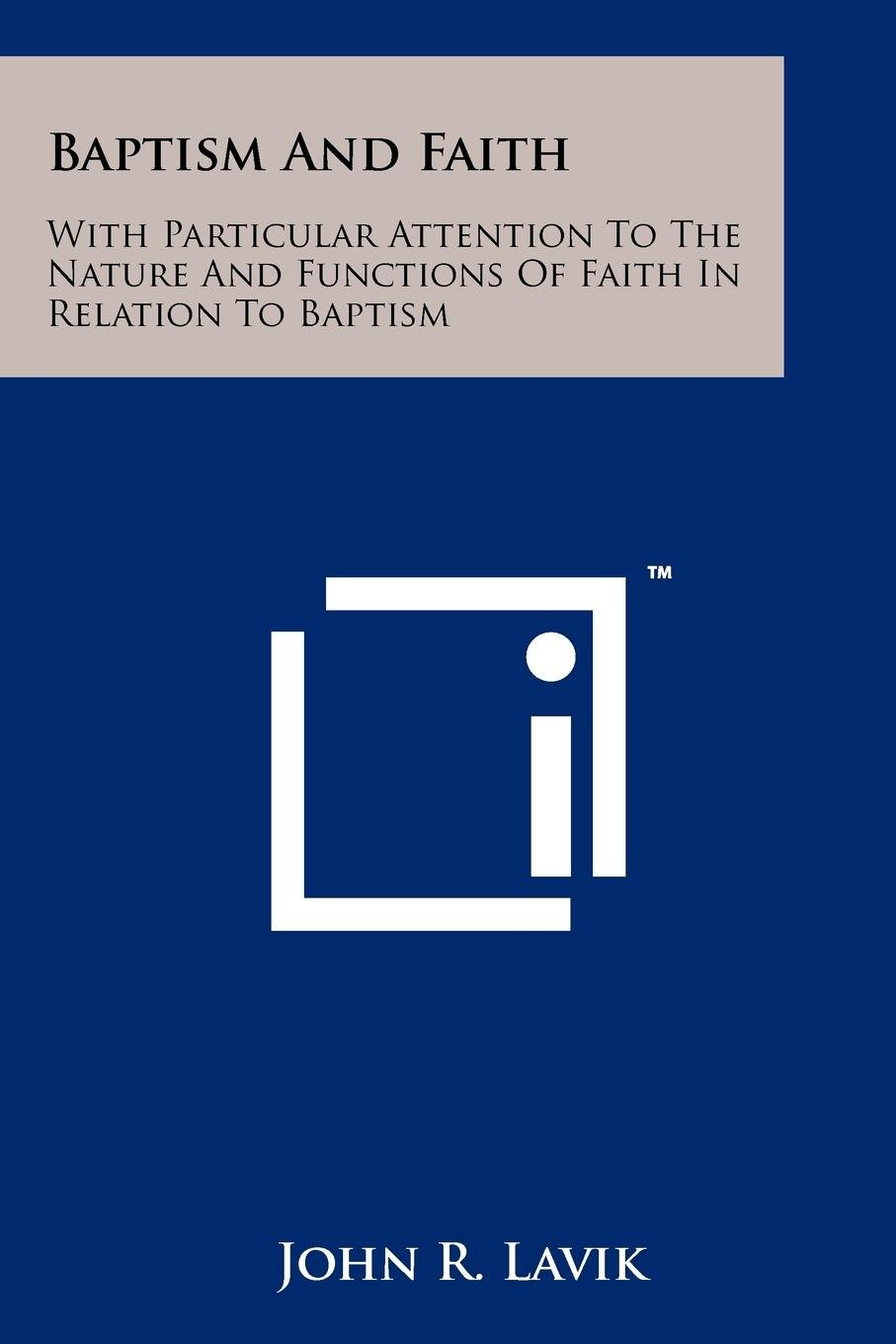 Read Online Baptism and Faith: With Particular Attention to the Nature and Functions of Faith in Relation to Baptism pdf epub