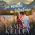 Six Months in Montana: Montana Sweet Western Romance Series, Book 1 Audiobook by Pamela M. Kelley Narrated by Patricia Santomasso