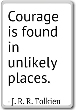 courage is found in unlikely places j r r tolkien quotes