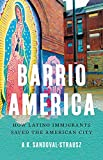 "A. K. Sandoval-Strausz, ""Barrio America: How Latino Immigrants Saved the American City"" (Basic Books, 2019)"
