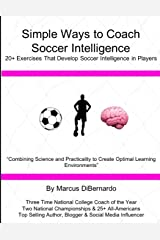 Simple Ways to Coach Soccer Intelligence: 20+ Exercises That Develop Soccer Intelligence in Players Paperback