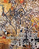 The Place Where We Dwell : Reading and Writing about New York City, But, Juanita and Noonan, Mark, 0757590179