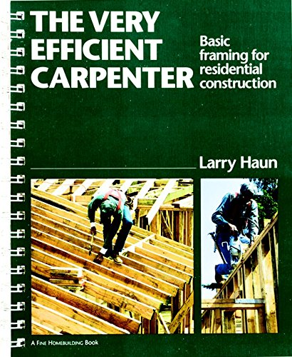 The Very Efficient Carpenter: Basic Framing for Residential Construction (For Pros By Pros)
