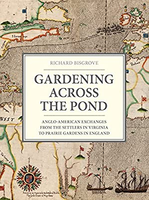 Gardening Across the Pond: Anglo-American Exchanges from the Settlers in Virginia to Prairie Gardens in England