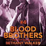 Blood Brothers 4: A Dark BBW Dom Billionaire Stepbrother Menage Serial: Stepbrother Billionaire Games | Bethany Walker