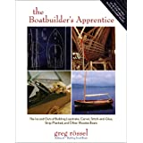 The Boatbuilder's Apprentice: The Ins and Outs of Building Lapstrake, Carvel, Stitch-and-Glue, Strip-Planked, and Other Woode