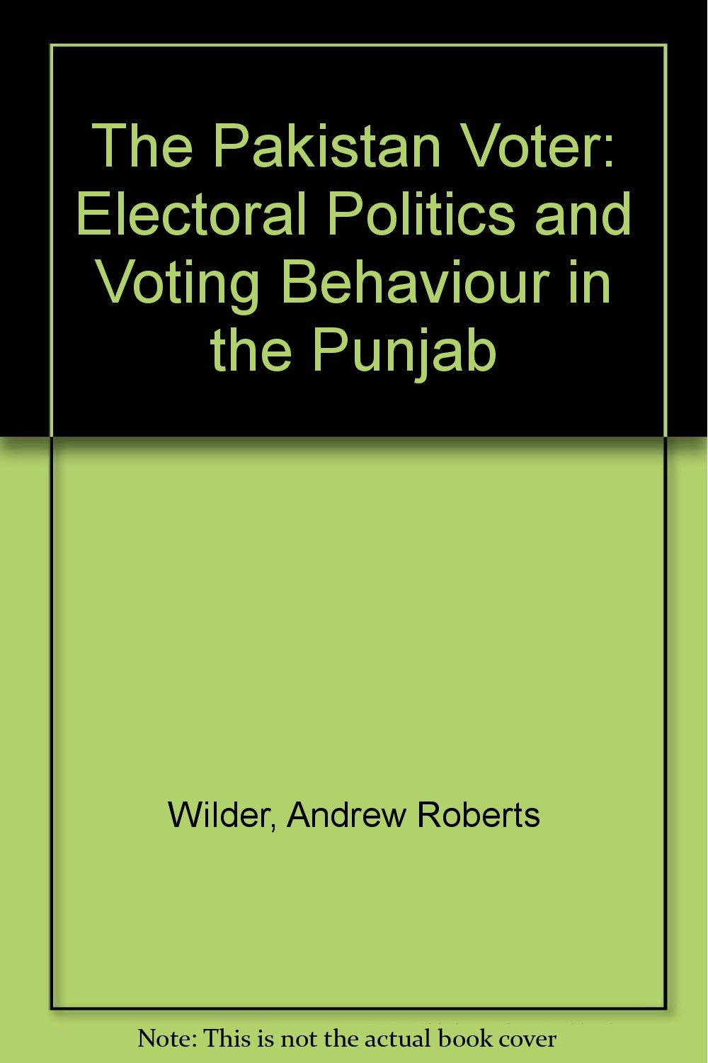 The Pakistan Voter: Electoral Politics And Voting Behaviour In The Punjab: Andrew  Roberts Wilder: 9780195790726: Amazon: Books