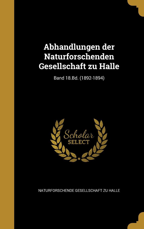 Abhandlungen Der Naturforschenden Gesellschaft Zu Halle; Band 18.Bd. (1892-1894) (German Edition) pdf epub