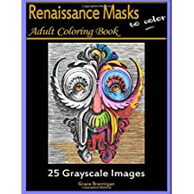 Renaissance Masks to Color: 25 Grayscale Images: Adult Coloring Book