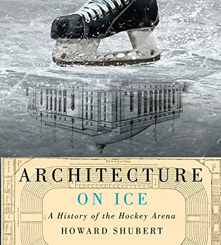 - Architecture on Ice: A History of the Hockey Arena (McGill-Queen's/Beaverbrook Canadian Foundation Studies in Art History)