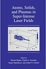 Atoms, Solids, and Plasmas in Super-Intense Laser Fields: Proceedings of the 30th Course of the International School of Quantum Electronics on Atoms, Solids ... Fields, Held 8-14 July, in Erice, Sicily Kindle Edition