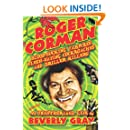 Roger Corman: Blood-Sucking Vampires, Flesh-Eating Cockroaches, and Driller Killers: 3rd edition