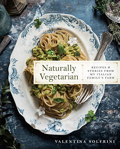 - Naturally Vegetarian: Recipes and Stories from My Italian Family Farm