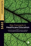 Key Concepts in Healthcare Education (SAGE Key Concepts series) 1st Edition