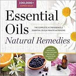 1120e24b5b9a6 Essential Oils Natural Remedies: The Complete A-Z Reference of ...