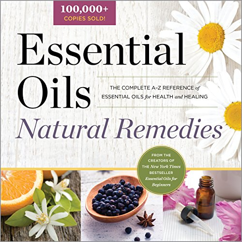 Essential Oils Natural Remedies: The Complete A-Z Reference of Essential Oils for Health and Healing from Althea Press