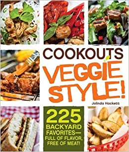 Cookouts Veggie Style!: 225 Backyard Favorites - Full of Flavor, Free of Meat