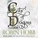 City of Dragons: The Rain Wild Chronicles, Book 3 | Livre audio Auteur(s) : Robin Hobb Narrateur(s) : Saskia Butler