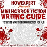 Mini Horror Fiction Writing Guide: 7 Steps to Writing Horror Fiction for Fun |  HowExpert Press,Randal Schaffer