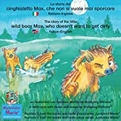 La storia del cinghialetto Max, che non si vuole mai sporcare /The story of the little wild boar Max, who doesn't want to get dirty (Bella la coccinella / Ladybird Marie 3)   Wolfgang Wilhelm