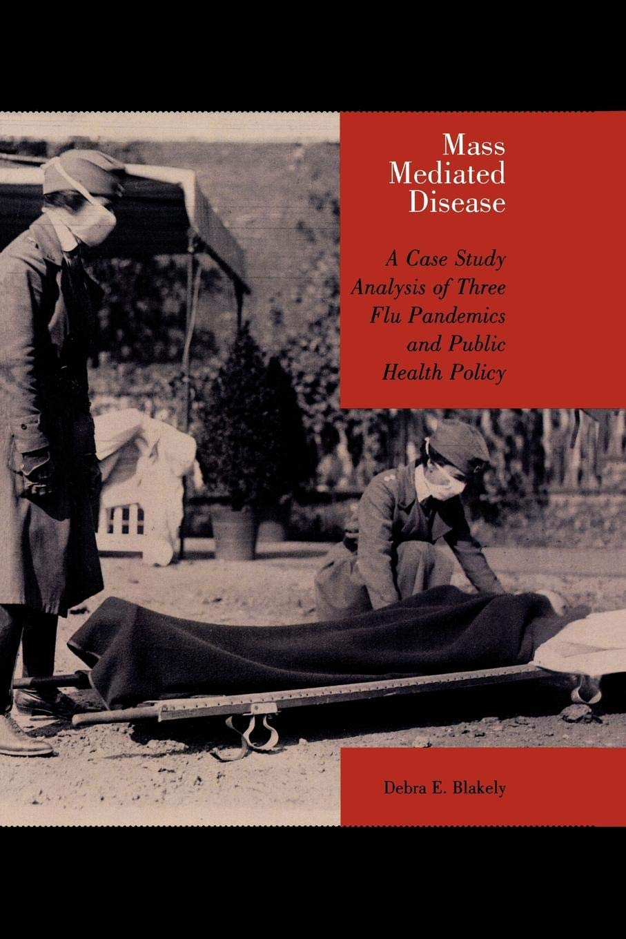Download Mass Mediated Disease: A Case Study Analysis of Three Flu Pandemics and Public Health Policy pdf epub