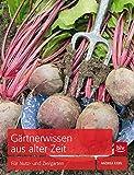 Gärtnerwissen aus alter Zeit: Für Nutz- und Ziergarten