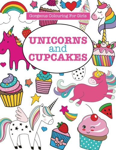 Gorgeous Colouring for Girls - Unicorns and Cupcakes (Gorgeous Colouring Books for Girls) (Cupcake Books For Girls)