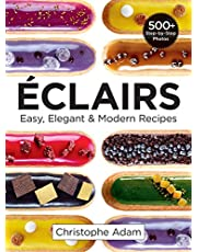 Eclairs: Easy, Elegant and Modern Recipes: Easy, Elegant & Modern Recipes