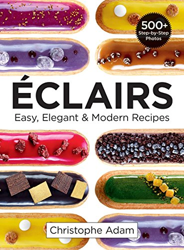 Eclairs: Easy, Elegant and Modern Recipes [Christophe Adam] (Tapa Blanda)