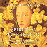 Spiritual Gardening: Cultivating Love Through Caring for Plants | Judith Handelsman
