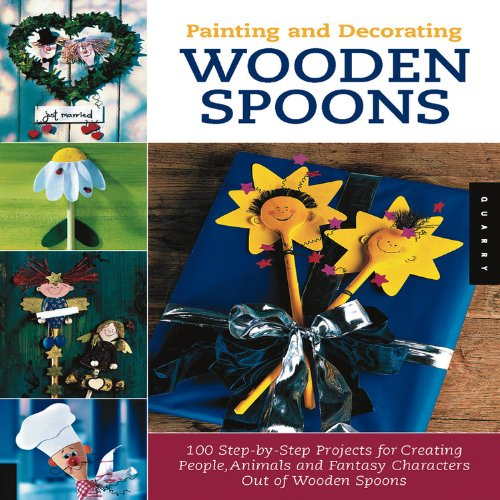 Spoons Decorating Wooden (Painting and Decorating Wooden Spoons: 100 Step-by-Step Projects for Making People, Animals, and Fantasy Characters from Wooden Spoons)