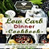 Low Carb Dinner Cookbook: Everyday Low Carb Dinner Recipes to Lose Weight, Feel Great, and Look Your Best