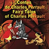 contes de charles perrault fairy tales of charles perrault bilingual book in french and english ?dition bilingue fran?ais anglais dual language illustrated book for children french edition