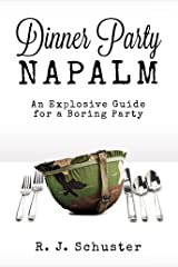 Dinner Party Napalm: An Explosive Guide for a Boring Party Kindle Edition