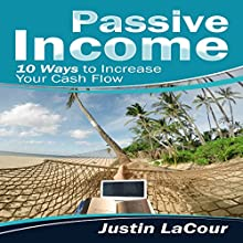 Passive Income: 10 Ways to Increase Your Cash Flow Audiobook by Justin LaCour Narrated by Glynn Amburgey