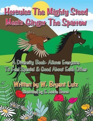 Hercules The Mighty Steed Meets Ginger The Sparrow: A Diversity Book- Allows Everyone To Feel Special & Good About Each Other by W. Bryant Lutz (2010-09-08)