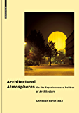 Architectural Atmospheres: On the Experience and Politics of Architecture