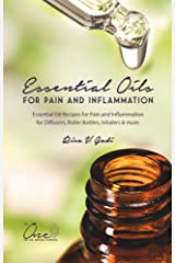Essential Oils for Pain and Inflammation: Essential Oil Recipes for Pain and Inflammation for Diffusers, Roller Bottles, Inhalers & more. Kindle Edition