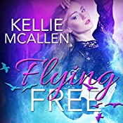 Flying Free: The Caged Series, Book 4 | Kellie McAllen