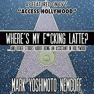 Where's My F-cking Latte? (and Other Stories About Being an Assistant in Hollywood) Audiobook